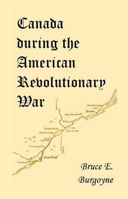 Canada During the American Revolutionary War: Lieutenant Friedrich Julius Von Papet's Journal of the Sea Voyage to North America and the Campaign Cond - Papet, Friedrich Julius Von, and Burgoyne, Bruce E