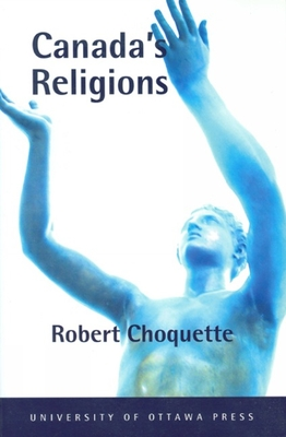 Canada's Religions: An Historical Introduction - Choquette, Robert