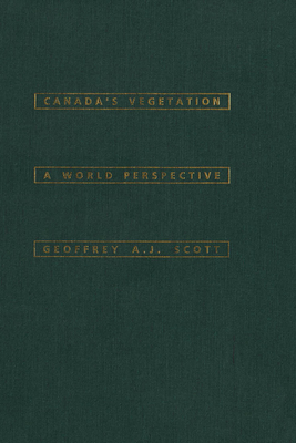 Canada's Vegetation - Scott, Geoffrey A J