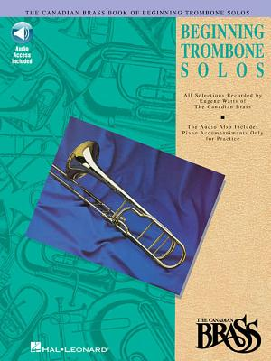 Canadian Brass Book of Beginning Trombone Solos: With a CD of Performances and Accompaniments - Hal Leonard Corp (Creator), and The Canadian Brass, and Watts, Eugene