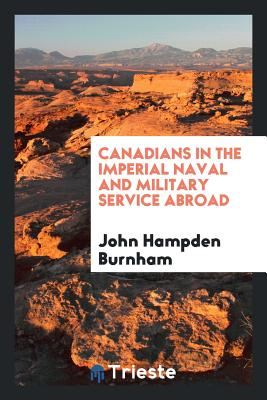 Canadians in the Imperial Naval and Military Service Abroad - Burnham, John Hampden