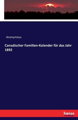 Canadischer Familien-Kalender Fur Das Jahr 1892 - Anonymous