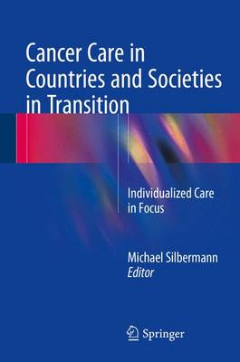 Cancer Care in Countries and Societies in Transition: Individualized Care in Focus - Silbermann, Michael (Editor)