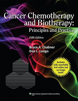 Cancer Chemotherapy and Biotherapy: Principles and Practice - Chabner, Bruce A, MD (Editor), and Longo, Dan L, MD (Editor)