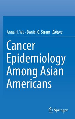 Cancer Epidemiology Among Asian Americans - Wu, Anna H (Editor)