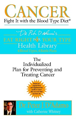 Cancer: Fight It with the Blood Type Diet - D'Adamo, Peter J, Dr.
