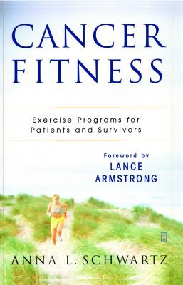 Cancer Fitness: Exercise Programs for Patients and Survivors - Schwartz, Anna L, and Armstrong, Lance (Foreword by)