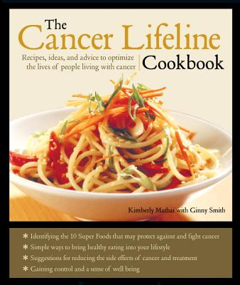 Cancer Lifeline Cookbook: Good Nutrition, Recipes, and Resources to Optimize the Lives of People Living with Cancer - Mathai, Kimberly, and Smith, Ginny