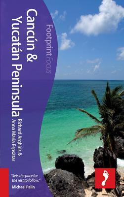 Cancun & Yucatan Peninsula Footprint Focus Guide: Includes Merida, Playa del Carmen, Tulum, Cozumel, Chichen Itza - Arghiris, Richard