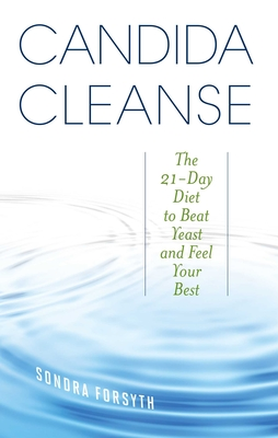 Candida Cleanse: The 21-Day Diet to Beat Yeast and Feel Your Best - Forsyth, Sondra