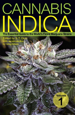 Cannabis Indica, Volume 1: The Essential Guide to the World's Finest Marijuana Strains - Oner, S T (Editor), and Green, Greg (Introduction by)