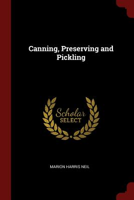 Canning, Preserving and Pickling - Neil, Marion Harris