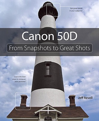 Canon 50D: From Snapshots to Great Shots - Revell, Jeff
