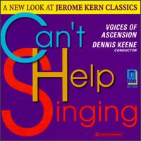 Can't Help Singing: A New Look at Jerome Kern Classics - Voices of Ascension
