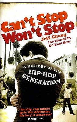 Can't Stop Won't Stop: A History of the Hip-Hop Generation - Chang, Jeff