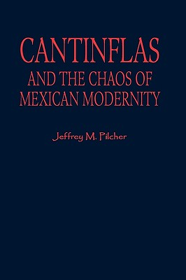 Cantinflas and the Chaos of Mexican Modernity - Pilcher, Jeffrey M