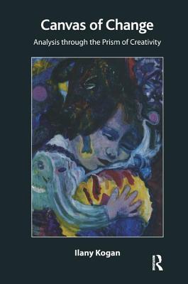 Canvas of Change: Analysis Through the Prism of Creativity - Kogan, Ilany