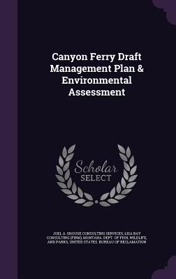 Canyon Ferry Draft Management Plan & Environmental Assessment - Services, Joel A Shouse Consulting, and Consulting, Lisa Bay, and Montana Dept of Fish, Wildlife And Pa (Creator)