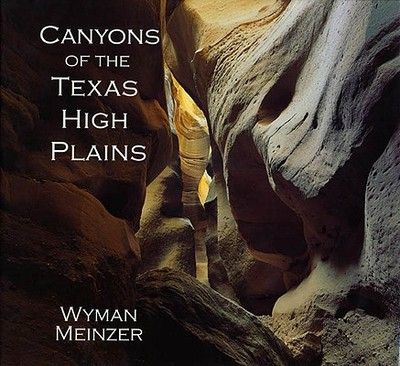 Canyons of the Texas High Plains - Meinzer, Wyman (Photographer), and Rathjen, Frederick W (Introduction by)
