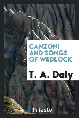 Canzoni and Songs of Wedlock - Daly, T a