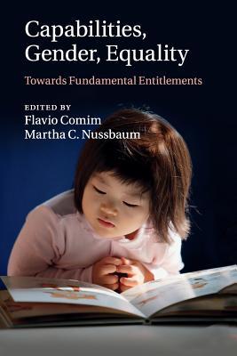 Capabilities, Gender, Equality: Towards Fundamental Entitlements - Comim, Flavio (Editor), and Nussbaum, Martha C. (Editor)