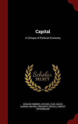 Capital: A Critique of Political Economy - Aveling, Edward Bibbins, and Marx, Karl, and Moore, Samuel