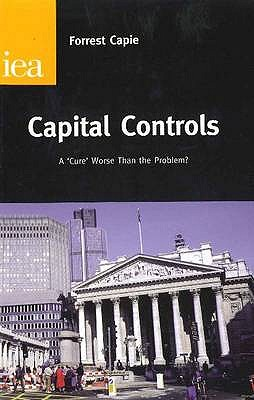 Capital Controls: A Cure Worse Than the Problem? - Capie, Forrest