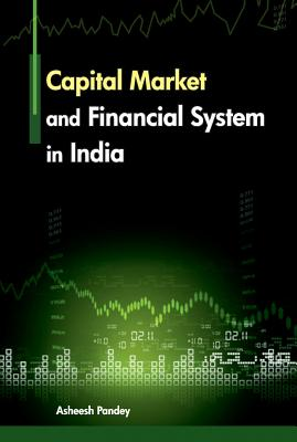 Capital Market and Financial System in India - Pandey, Asheesh