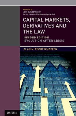 Capital Markets, Derivatives and the Law: Evolution After Crisis - Rechtschaffen, Alan N