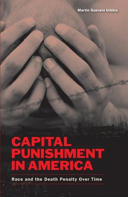 Capital Punishment in America: Race and the Death Penalty Over Time - Urbina, Martin G