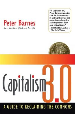Capitalism 3.0: A Guide to Reclaiming the Commons - Barnes, Peter