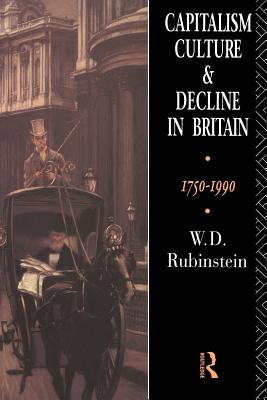 Capitalism, Culture and Decline in Britain - Rubenstein, W D