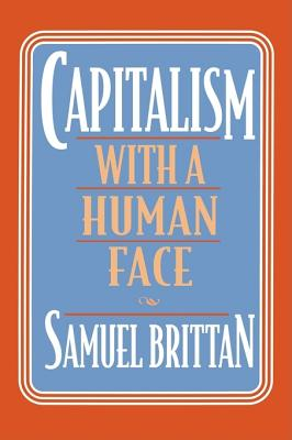 Capitalism with a Human Face - Brittan, Samuel