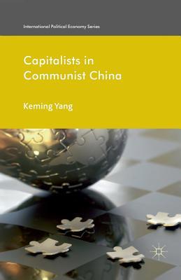 Capitalists in Communist China - Yang, Keming