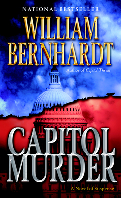 Capitol Murder: A Novel of Suspense - Bernhardt, William