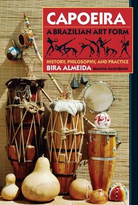 Capoeira: A Brazilian Art Form: History, Philosophy, and Practice - Almeida, Bira