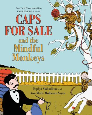 Caps for Sale and the Mindful Monkeys - Sayer, Ann Marie Mulhearn