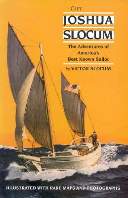 Capt. Joshua Slocum: The Life and Voyages of America's Best Known Sailor - Slocum, Victor