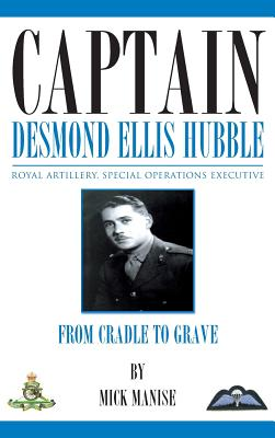 Captain Desmond Ellis Hubble - Royal Artillery Special Operations Executive - From Cradle to Grave - Manise, Mick
