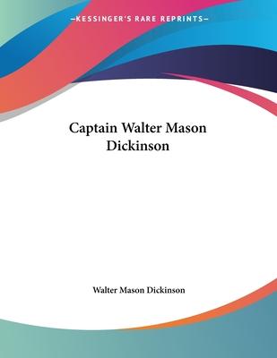 Captain Walter Mason Dickinson - Dickinson, Walter Mason