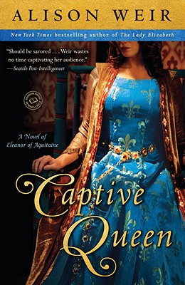 Captive Queen: A Novel of Eleanor of Aquitaine - Weir, Alison