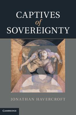 Captives of Sovereignty - Havercroft, Jonathan