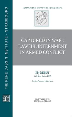 Captured in War: Lawful Internment in Armed Conflict - Debuf, Els, and Clapham, Andrew (Preface by)