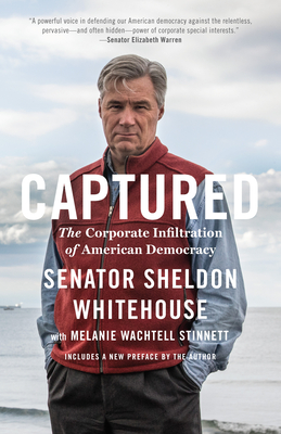 Captured: The Corporate Infiltration of American Democracy - Whitehouse, Sheldon, and Wachtell Stinnett, Melanie