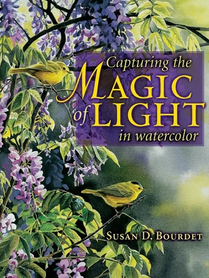 Capturing the Magic of Light in Watercolor - Bourdet, Susan