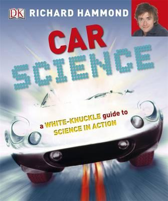 Car Science: An Under-the-Hood, Behind-the-Dash Look at How Cars Work - Hammond, Richard