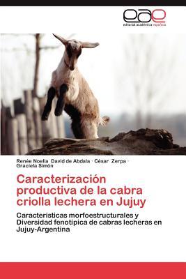 Caracterizacion Productiva de La Cabra Criolla Lechera En Jujuy - David De Abdala, Ren E Noelia, and Zerpa, C Sar, and Sim N, Graciela