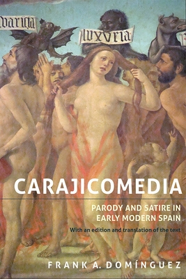 Carajicomedia: Parody and Satire in Early Modern - With an Edition and Translation of the Text - Dominguez, Frank A.