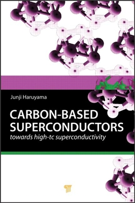 Carbon-Based Superconductors: Towards High-Tc Superconductivity - Haruyama, Junji (Editor)