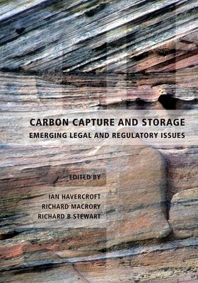 Carbon Capture and Storage: Emerging Legal and Regulatory Issues - Havercroft, Ian (Editor), and Macrory, Richard B. (Editor), and Stewart, Richard B. (Editor)
